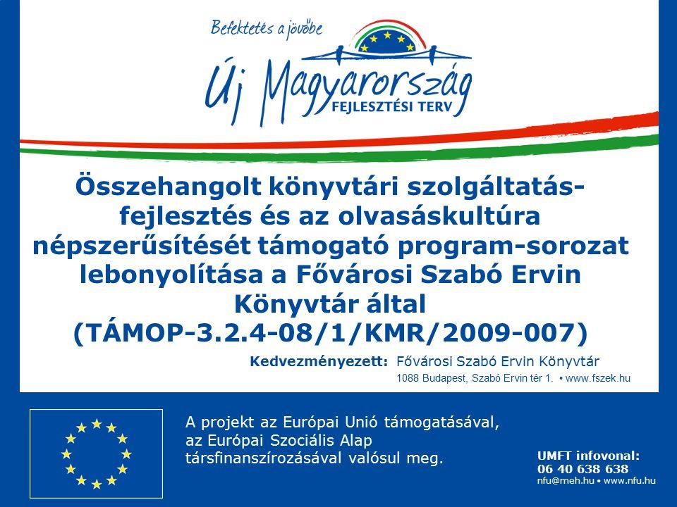 UMFT infovonal: 06 40 638 638 nfu@meh.hu www.nfu.hu Kedvezményezett:Fővárosi Szabó Ervin Könyvtár 1088 Budapest, Szabó Ervin tér 1.