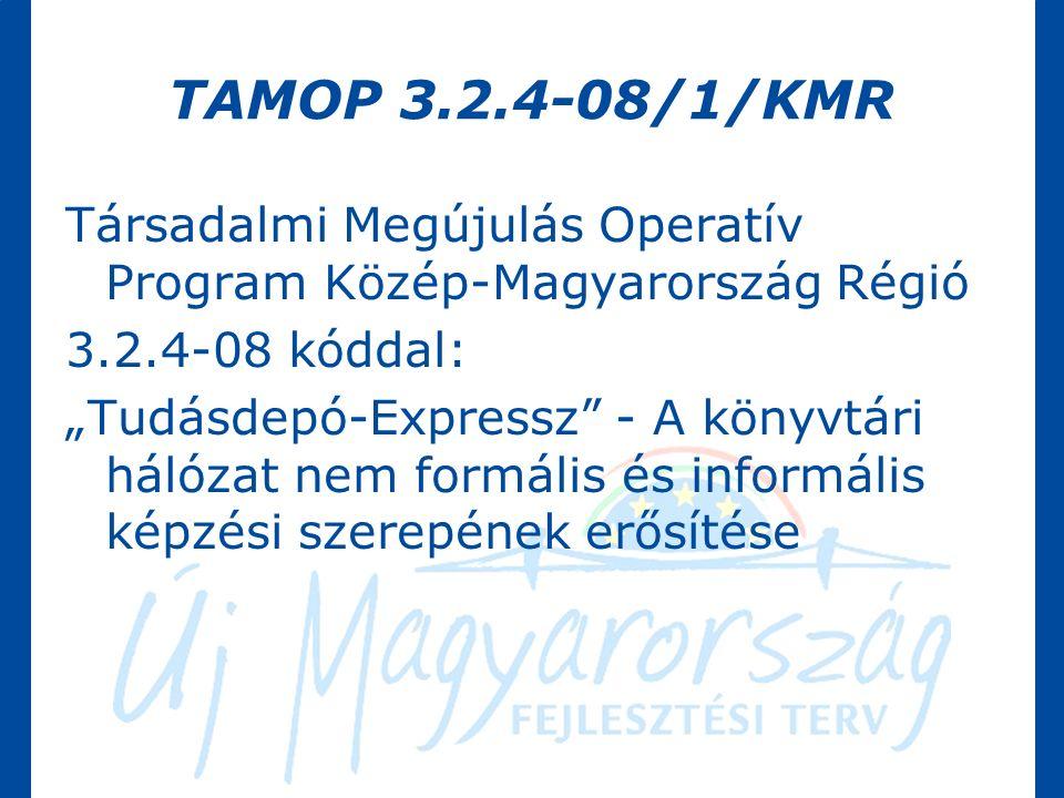 """TAMOP 3.2.4-08/1/KMR Társadalmi Megújulás Operatív Program Közép-Magyarország Régió 3.2.4-08 kóddal: """"Tudásdepó-Expressz - A könyvtári hálózat nem formális és informális képzési szerepének erősítése"""
