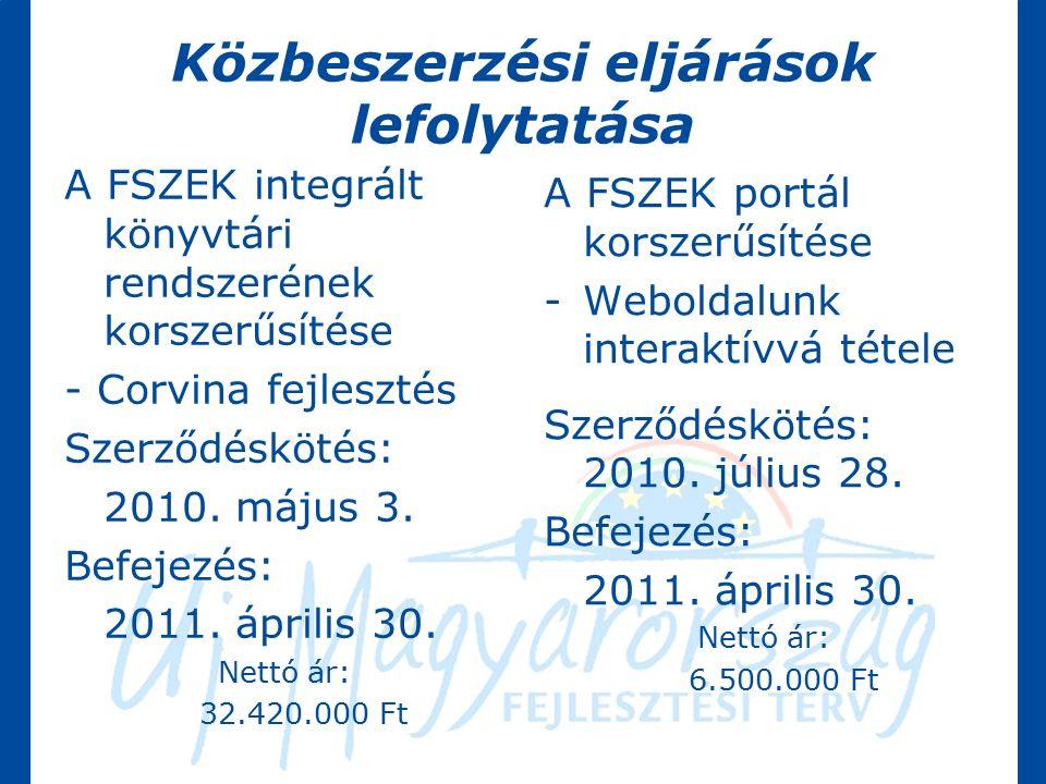 Közbeszerzési eljárások lefolytatása A FSZEK integrált könyvtári rendszerének korszerűsítése - Corvina fejlesztés Szerződéskötés: 2010.
