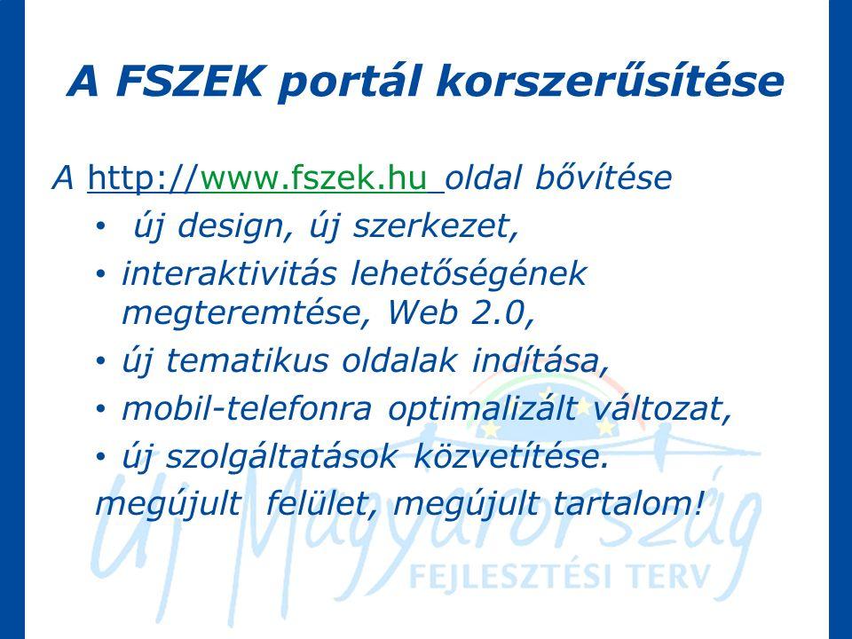 A FSZEK portál korszerűsítése A http://www.fszek.hu oldal bővítésewww.fszek.hu új design, új szerkezet, interaktivitás lehetőségének megteremtése, Web 2.0, új tematikus oldalak indítása, mobil-telefonra optimalizált változat, új szolgáltatások közvetítése.