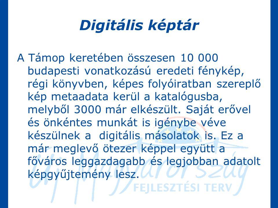 Digitális képtár A Támop keretében összesen 10 000 budapesti vonatkozású eredeti fénykép, régi könyvben, képes folyóiratban szereplő kép metaadata kerül a katalógusba, melyből 3000 már elkészült.