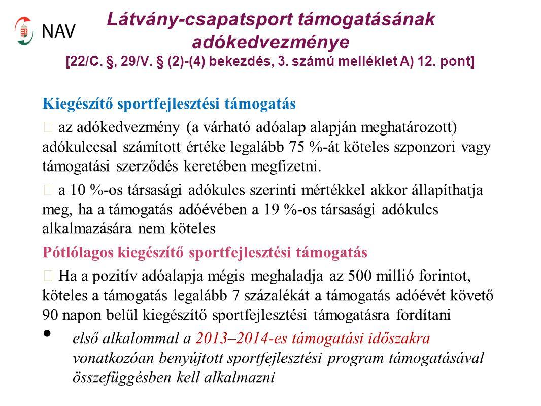 Kiegészítő sportfejlesztési támogatás az adókedvezmény (a várható adóalap alapján meghatározott) adókulccsal számított értéke legalább 75 %-át köteles szponzori vagy támogatási szerződés keretében megfizetni.