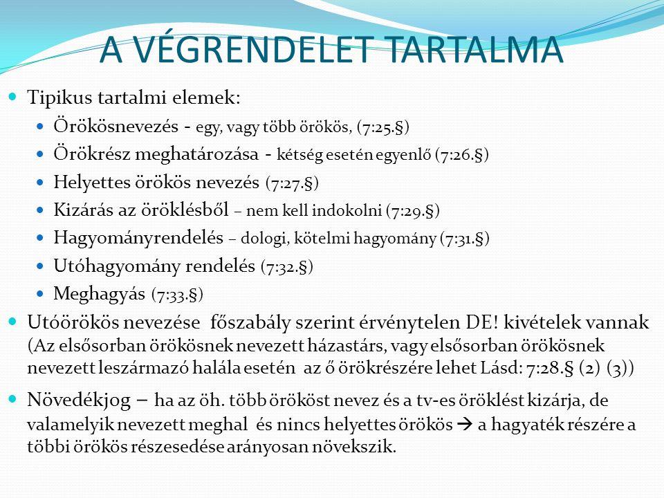 A VÉGRENDELET TARTALMA Tipikus tartalmi elemek: Örökösnevezés - egy, vagy több örökös, (7:25.§) Örökrész meghatározása - kétség esetén egyenlő (7:26.§