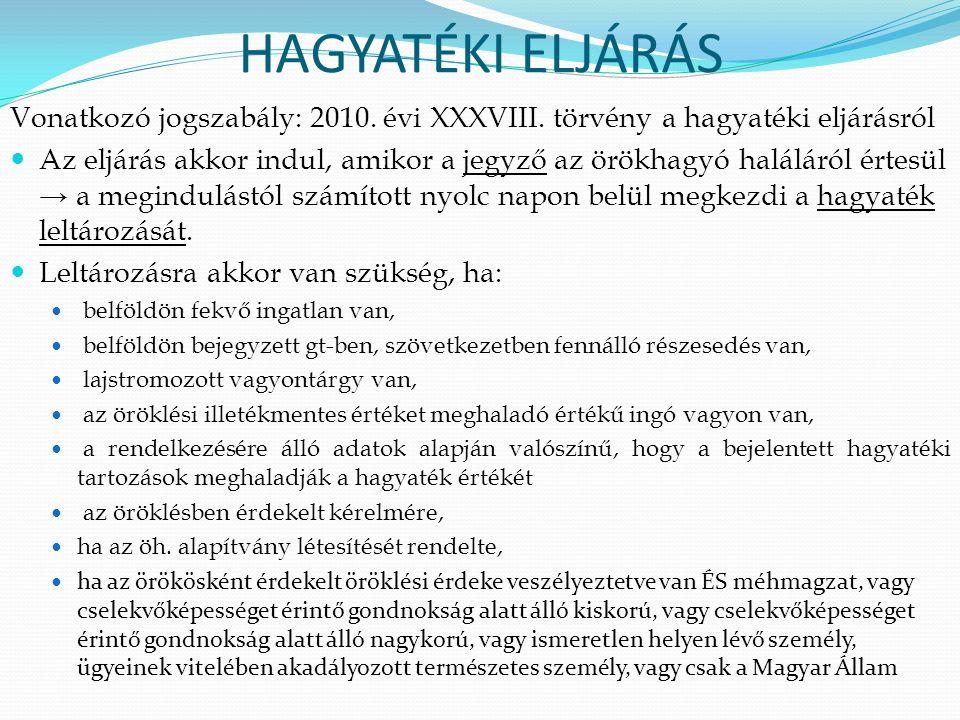 HAGYATÉKI ELJÁRÁS Vonatkozó jogszabály: 2010. évi XXXVIII. törvény a hagyatéki eljárásról Az eljárás akkor indul, amikor a jegyző az örökhagyó halálár