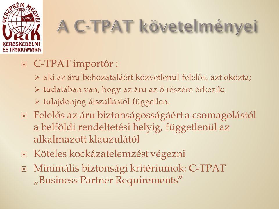  C-TPAT importőr :  aki az áru behozataláért közvetlenül felelős, azt okozta;  tudatában van, hogy az áru az ő részére érkezik;  tulajdonjog átszállástól független.