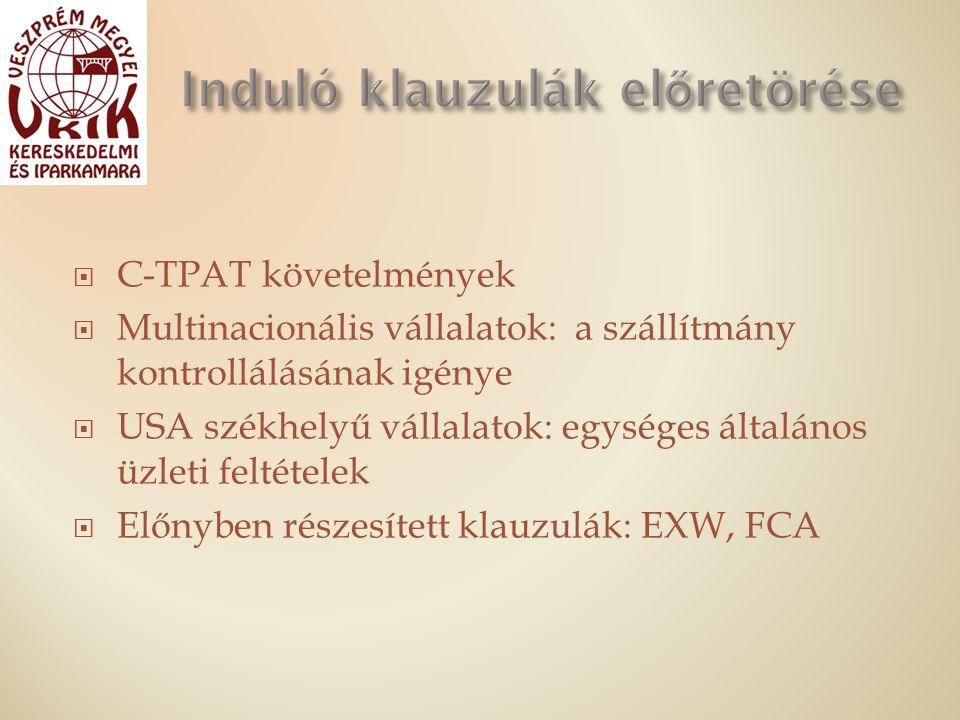  C-TPAT követelmények  Multinacionális vállalatok: a szállítmány kontrollálásának igénye  USA székhelyű vállalatok: egységes általános üzleti feltételek  Előnyben részesített klauzulák: EXW, FCA