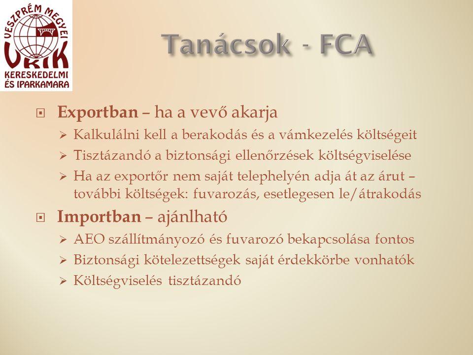  Exportban – ha a vevő akarja  Kalkulálni kell a berakodás és a vámkezelés költségeit  Tisztázandó a biztonsági ellenőrzések költségviselése  Ha az exportőr nem saját telephelyén adja át az árut – további költségek: fuvarozás, esetlegesen le/átrakodás  Importban – ajánlható  AEO szállítmányozó és fuvarozó bekapcsolása fontos  Biztonsági kötelezettségek saját érdekkörbe vonhatók  Költségviselés tisztázandó