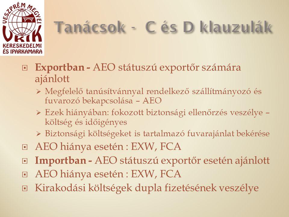  Exportban - AEO státuszú exportőr számára ajánlott  Megfelelő tanúsítvánnyal rendelkező szállítmányozó és fuvarozó bekapcsolása – AEO  Ezek hiányában: fokozott biztonsági ellenőrzés veszélye – költség és időigényes  Biztonsági költségeket is tartalmazó fuvarajánlat bekérése  AEO hiánya esetén : EXW, FCA  Importban - AEO státuszú exportőr esetén ajánlott  AEO hiánya esetén : EXW, FCA  Kirakodási költségek dupla fizetésének veszélye