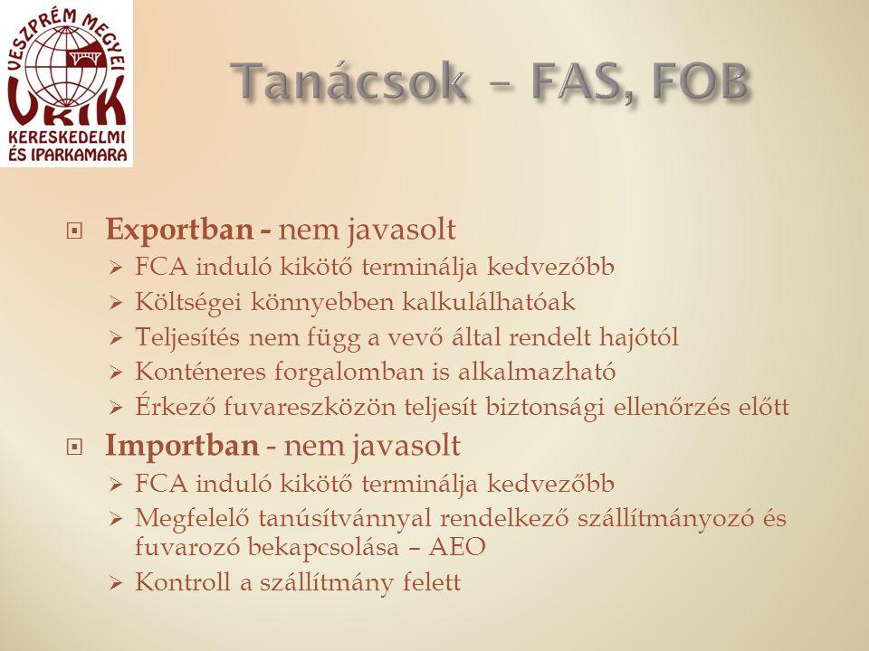  Exportban - nem javasolt  FCA induló kikötő terminálja kedvezőbb  Költségei könnyebben kalkulálhatóak  Teljesítés nem függ a vevő által rendelt hajótól  Konténeres forgalomban is alkalmazható  Érkező fuvareszközön teljesít biztonsági ellenőrzés előtt  Importban - nem javasolt  FCA induló kikötő terminálja kedvezőbb  Megfelelő tanúsítvánnyal rendelkező szállítmányozó és fuvarozó bekapcsolása – AEO  Kontroll a szállítmány felett