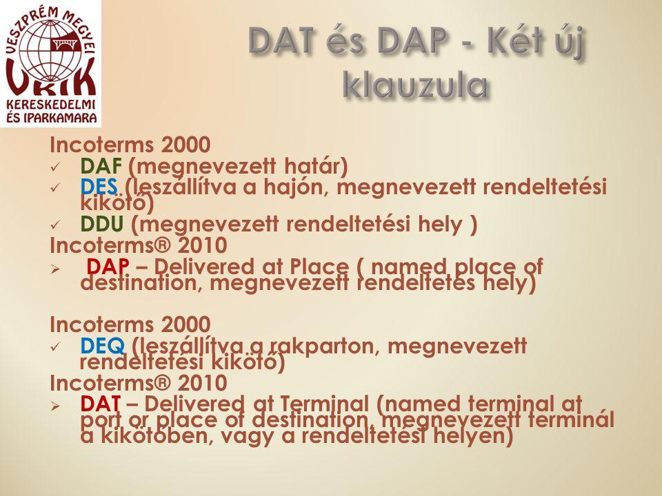 Incoterms 2000 DAF (megnevezett határ) DES (leszállítva a hajón, megnevezett rendeltetési kikötő) DDU (megnevezett rendeltetési hely ) Incoterms® 2010  DAP – Delivered at Place ( named place of destination, megnevezett rendeltetés hely) Incoterms 2000 DEQ (leszállítva a rakparton, megnevezett rendeltetési kikötő) Incoterms® 2010  DAT – Delivered at Terminal (named terminal at port or place of destination, megnevezett terminál a kikötőben, vagy a rendeltetési helyen)