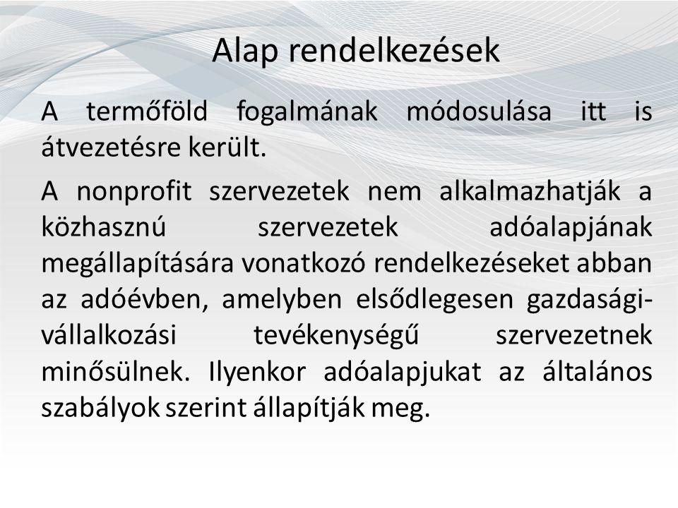 Alap rendelkezések A termőföld fogalmának módosulása itt is átvezetésre került. A nonprofit szervezetek nem alkalmazhatják a közhasznú szervezetek adó