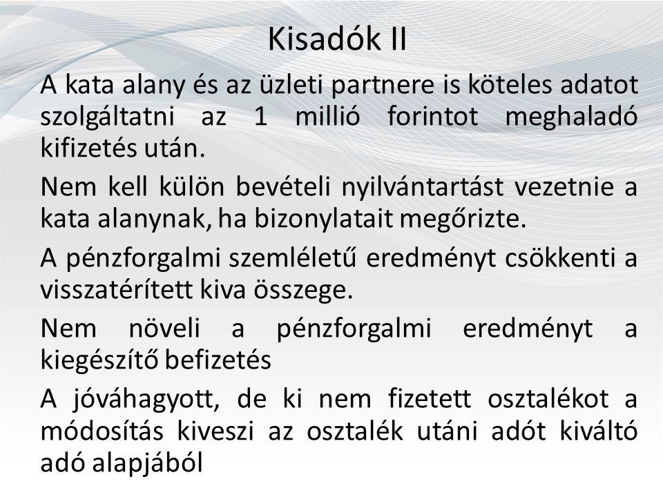 Kisadók II A kata alany és az üzleti partnere is köteles adatot szolgáltatni az 1 millió forintot meghaladó kifizetés után. Nem kell külön bevételi ny