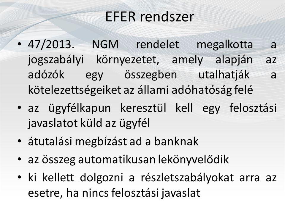 EFER rendszer 47/2013. NGM rendelet megalkotta a jogszabályi környezetet, amely alapján az adózók egy összegben utalhatják a kötelezettségeiket az áll