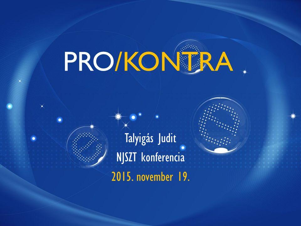 PRO/KONTRA Talyigás Judit NJSZT konferencia 2015. november 19.