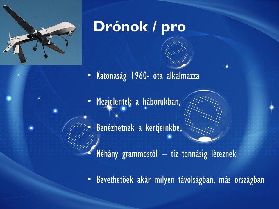 Drónok / pro Katonaság 1960- óta alkalmazza Megjelentek a háborúkban, Benézhetnek a kertjeinkbe, Néhány grammostól – tíz tonnásig léteznek Bevethetőek akár milyen távolságban, más országban