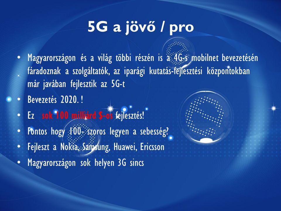 5G a jövő / pro Magyarországon és a világ többi részén is a 4G-s mobilnet bevezetésén fáradoznak a szolgáltatók, az iparági kutatás-fejlesztési központokban már javában fejlesztik az 5G-t Bevezetés 2020.
