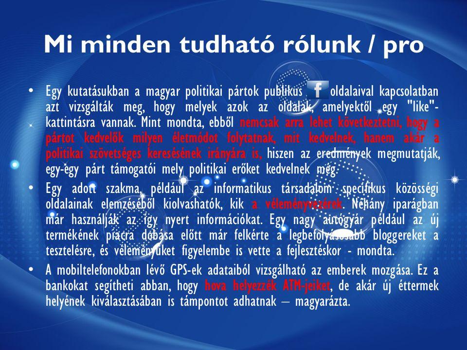Mi minden tudható rólunk / pro Egy kutatásukban a magyar politikai pártok publikus oldalaival kapcsolatban azt vizsgálták meg, hogy melyek azok az oldalak, amelyektől egy like - kattintásra vannak.