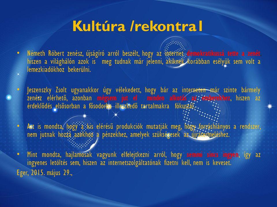 Kultúra /rekontra1 Németh Róbert zenész, újságíró arról beszélt, hogy az internet demokratikussá tette a zenét, hiszen a világhálón azok is meg tudnak már jelenni, akiknek korábban esélyük sem volt a lemezkiadókhoz bekerülni.
