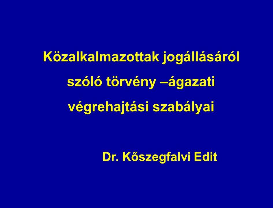 Közalkalmazottak jogállásáról szóló törvény –ágazati végrehajtási szabályai Dr. Kőszegfalvi Edit