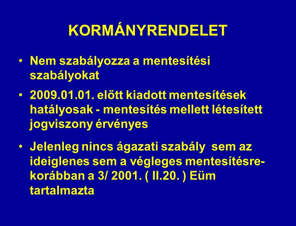 KORMÁNYRENDELET Nem szabályozza a mentesítési szabályokat 2009.01.01.