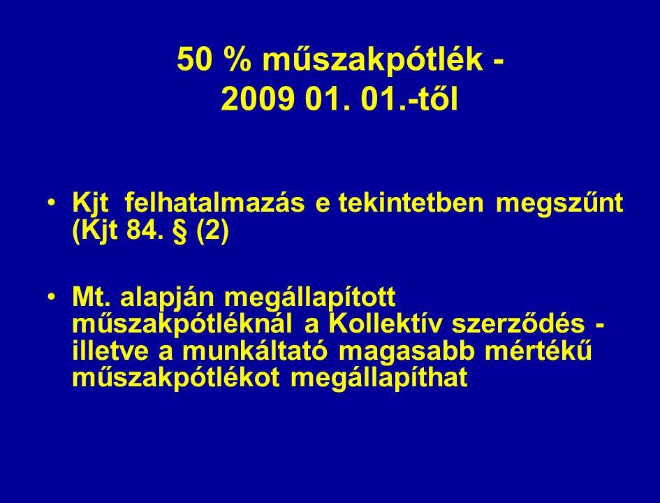 50 % műszakpótlék - 2009 01. 01.-től Kjt felhatalmazás e tekintetben megszűnt (Kjt 84.