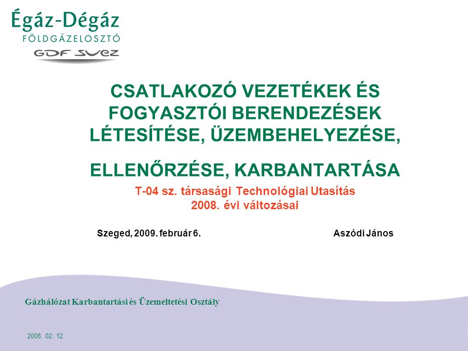 DIASZÁM 12 Gázhálózat Karbantartási és Üzemeltetési Osztály 2008. Február 12. Installáció?