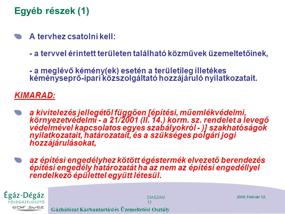 DIASZÁM 13 Gázhálózat Karbantartási és Üzemeltetési Osztály 2008. Február 12. Egyéb részek (1) A tervhez csatolni kell: - a tervvel érintett területen