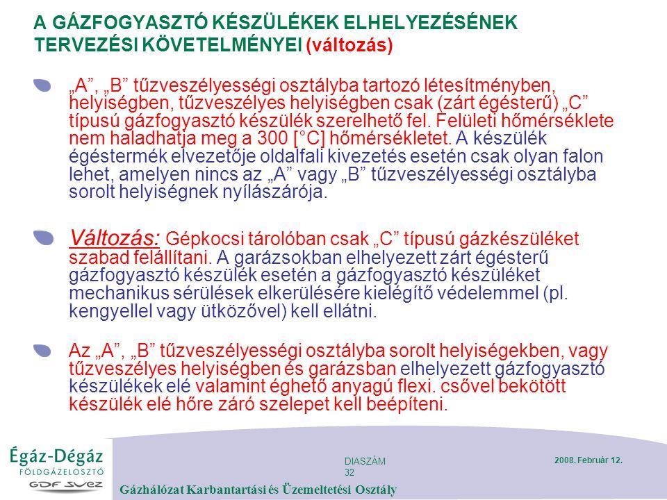 DIASZÁM 32 Gázhálózat Karbantartási és Üzemeltetési Osztály 2008. Február 12. A GÁZFOGYASZTÓ KÉSZÜLÉKEK ELHELYEZÉSÉNEK TERVEZÉSI KÖVETELMÉNYEI (változ