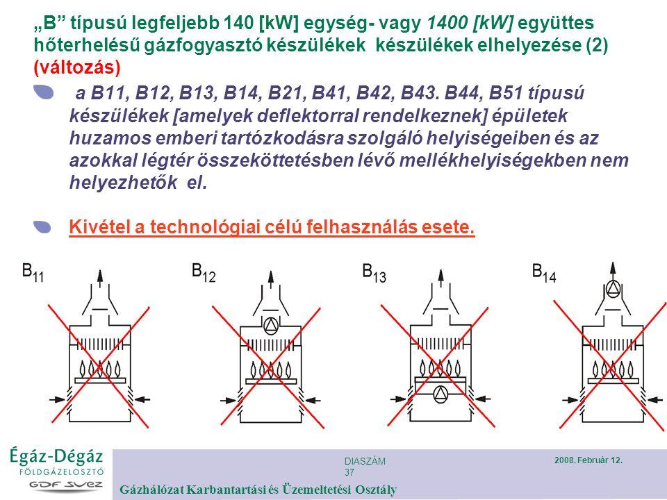 """DIASZÁM 37 Gázhálózat Karbantartási és Üzemeltetési Osztály 2008. Február 12. """"B"""" típusú legfeljebb 140 [kW] egység- vagy 1400 [kW] együttes hőterhelé"""