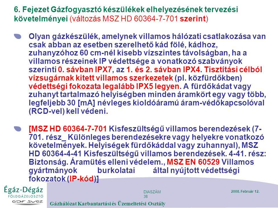 DIASZÁM 38 Gázhálózat Karbantartási és Üzemeltetési Osztály 2008. Február 12. 6. Fejezet Gázfogyasztó készülékek elhelyezésének tervezési követelménye