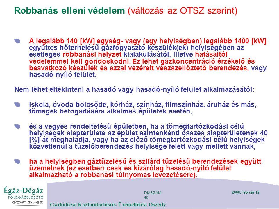 DIASZÁM 40 Gázhálózat Karbantartási és Üzemeltetési Osztály 2008. Február 12. Robbanás elleni védelem (változás az OTSZ szerint) A legalább 140 [kW] e