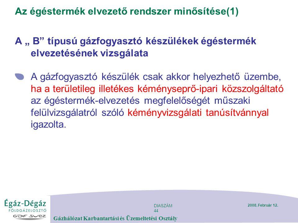 """DIASZÁM 44 Gázhálózat Karbantartási és Üzemeltetési Osztály 2008. Február 12. Az égéstermék elvezető rendszer minősítése(1) A """" B"""" típusú gázfogyasztó"""