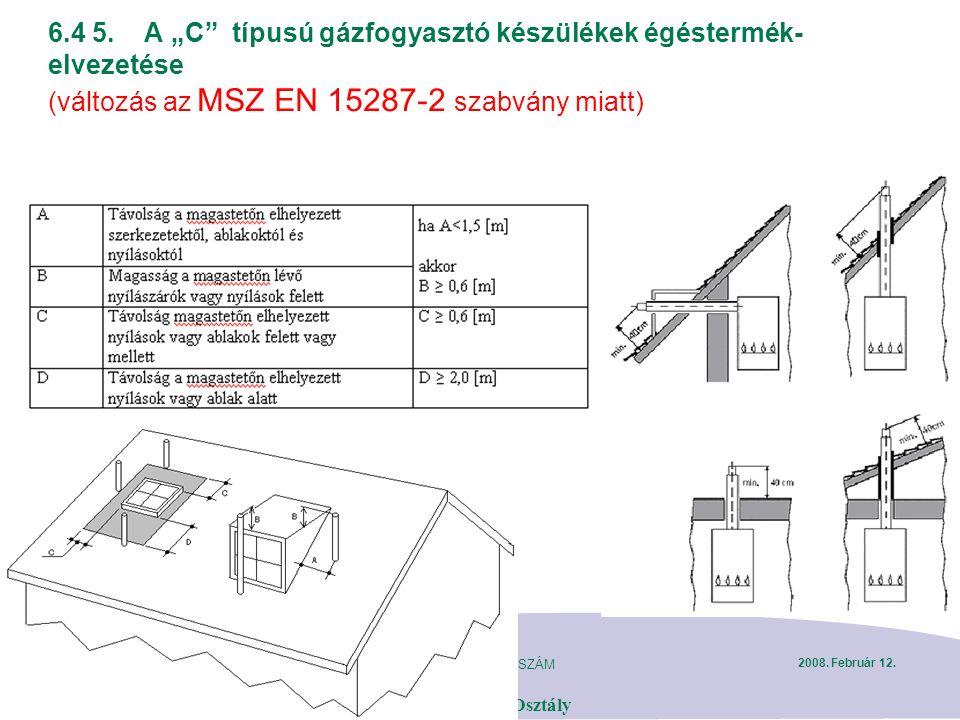 """DIASZÁM 47 Gázhálózat Karbantartási és Üzemeltetési Osztály 2008. Február 12. 6.4 5.A """"C"""" típusú gázfogyasztó készülékek égéstermék- elvezetése (válto"""