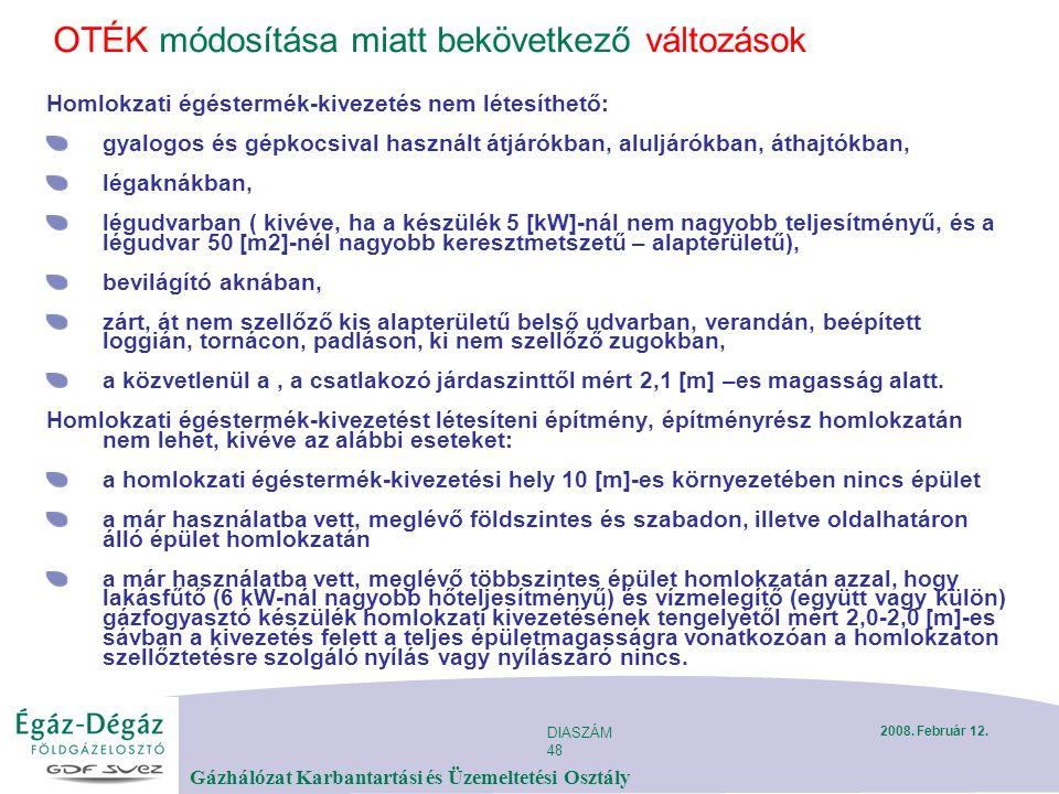 DIASZÁM 48 Gázhálózat Karbantartási és Üzemeltetési Osztály 2008. Február 12. OTÉK módosítása miatt bekövetkező változások Homlokzati égéstermék-kivez