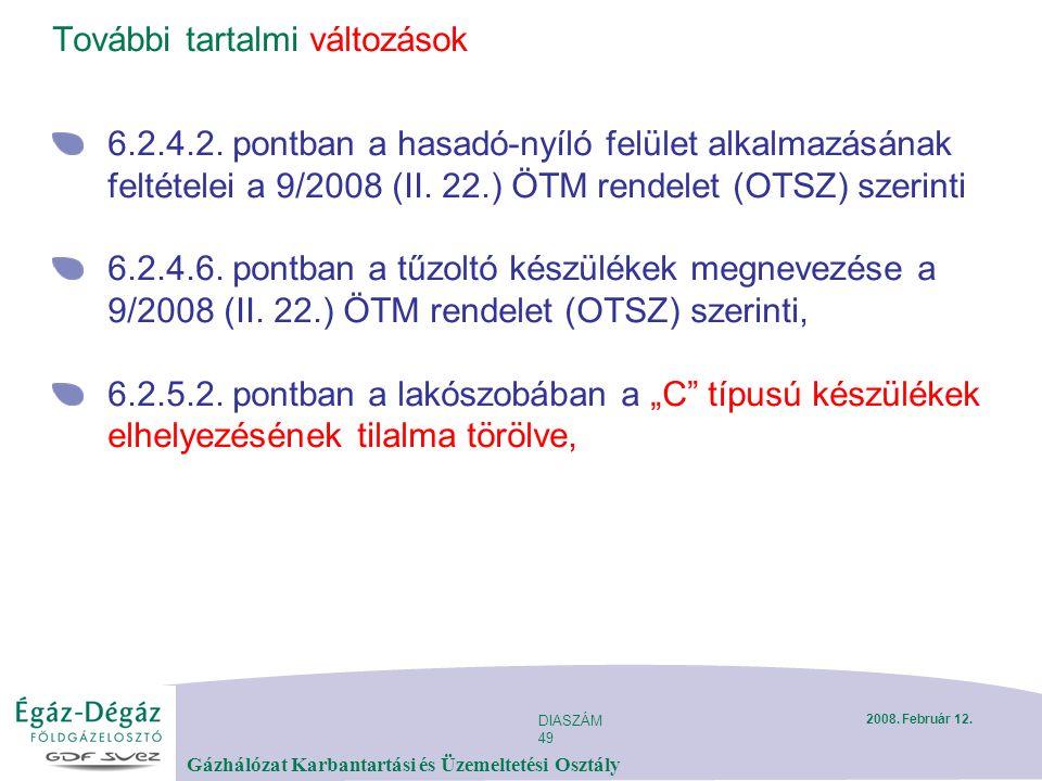 DIASZÁM 49 Gázhálózat Karbantartási és Üzemeltetési Osztály 2008. Február 12. További tartalmi változások 6.2.4.2. pontban a hasadó-nyíló felület alka