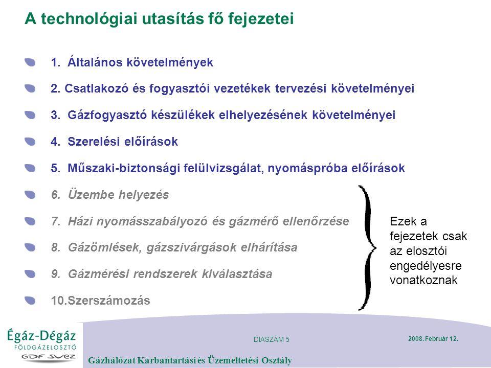 DIASZÁM 5 Gázhálózat Karbantartási és Üzemeltetési Osztály 2008. Február 12. A technológiai utasítás fő fejezetei 1. Általános követelmények 2. Csatla