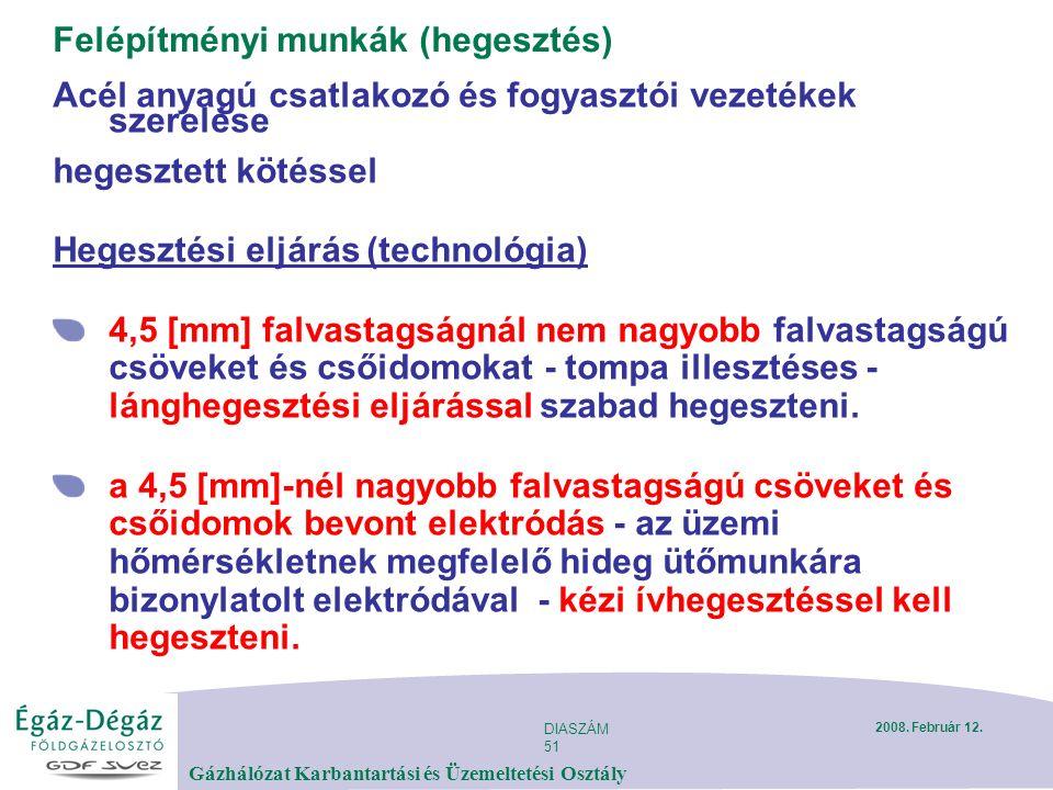 DIASZÁM 51 Gázhálózat Karbantartási és Üzemeltetési Osztály 2008. Február 12. Felépítményi munkák (hegesztés) Acél anyagú csatlakozó és fogyasztói vez