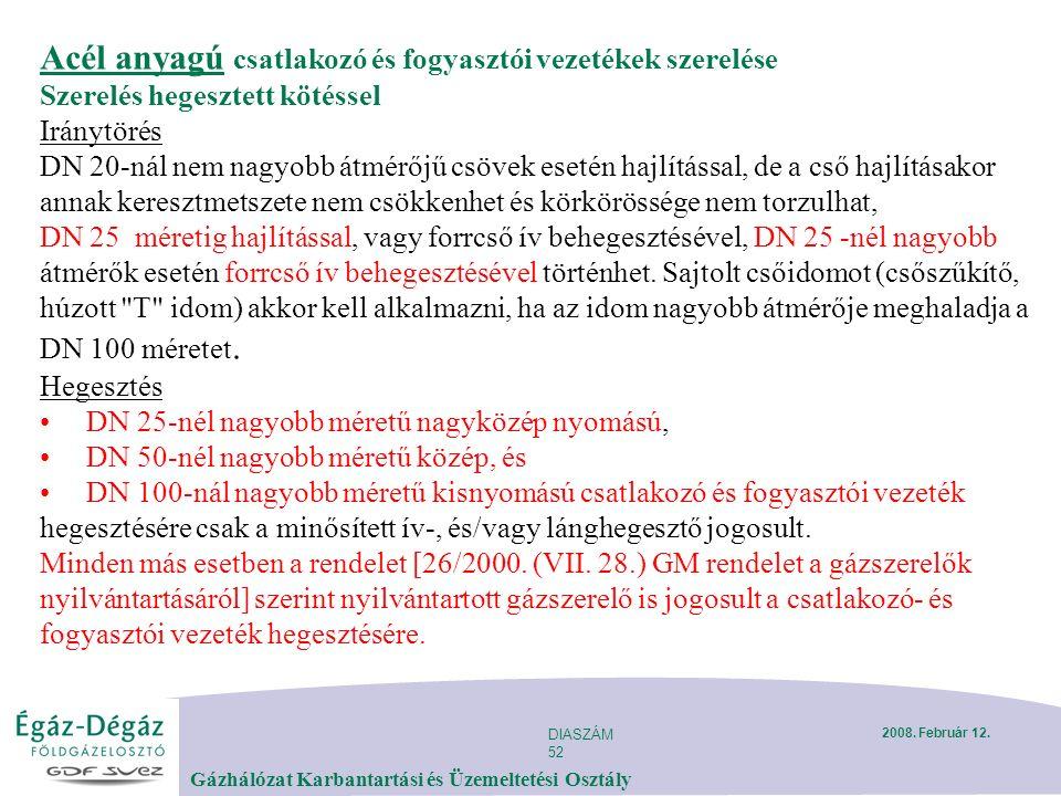 DIASZÁM 52 Gázhálózat Karbantartási és Üzemeltetési Osztály 2008. Február 12. Acél anyagú csatlakozó és fogyasztói vezetékek szerelése Szerelés hegesz