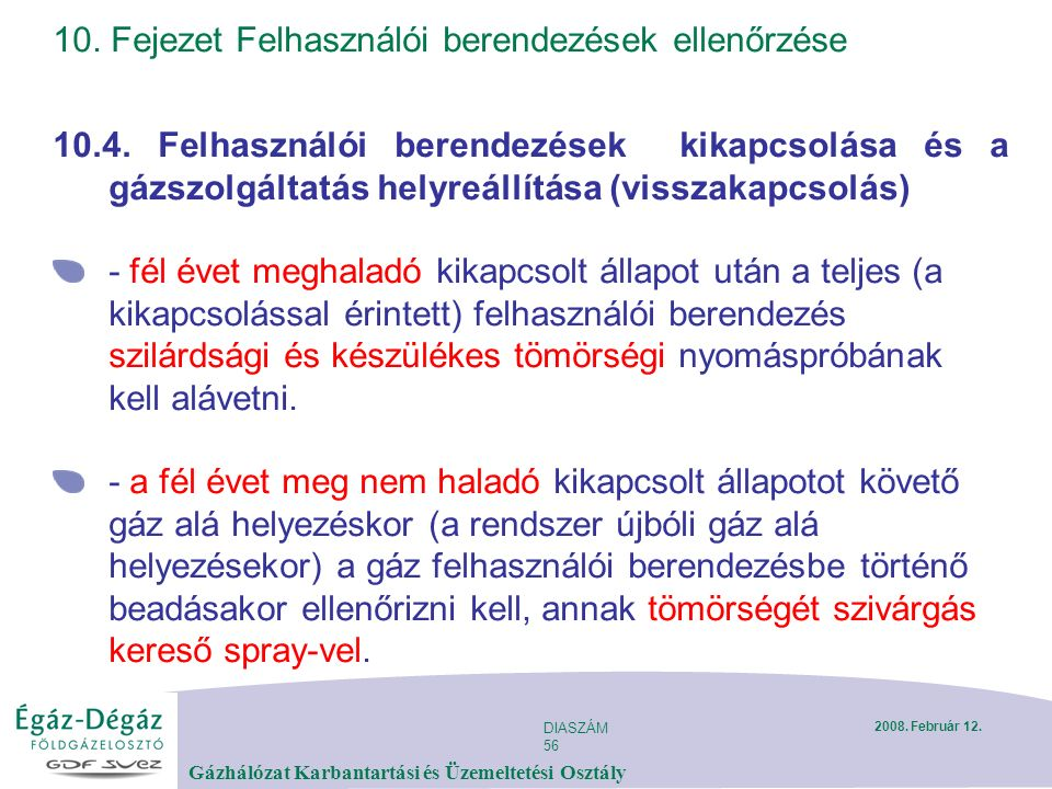 DIASZÁM 56 Gázhálózat Karbantartási és Üzemeltetési Osztály 2008. Február 12. 10. Fejezet Felhasználói berendezések ellenőrzése 10.4. Felhasználói ber