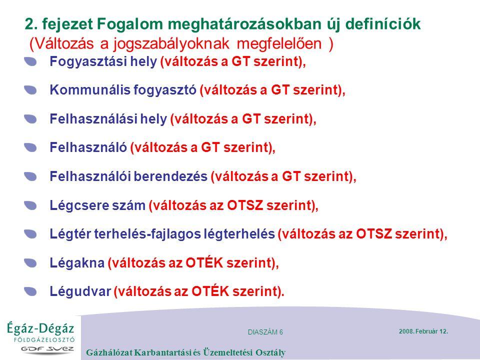 DIASZÁM 6 Gázhálózat Karbantartási és Üzemeltetési Osztály 2008. Február 12. 2. fejezet Fogalom meghatározásokban új definíciók (Változás a jogszabály