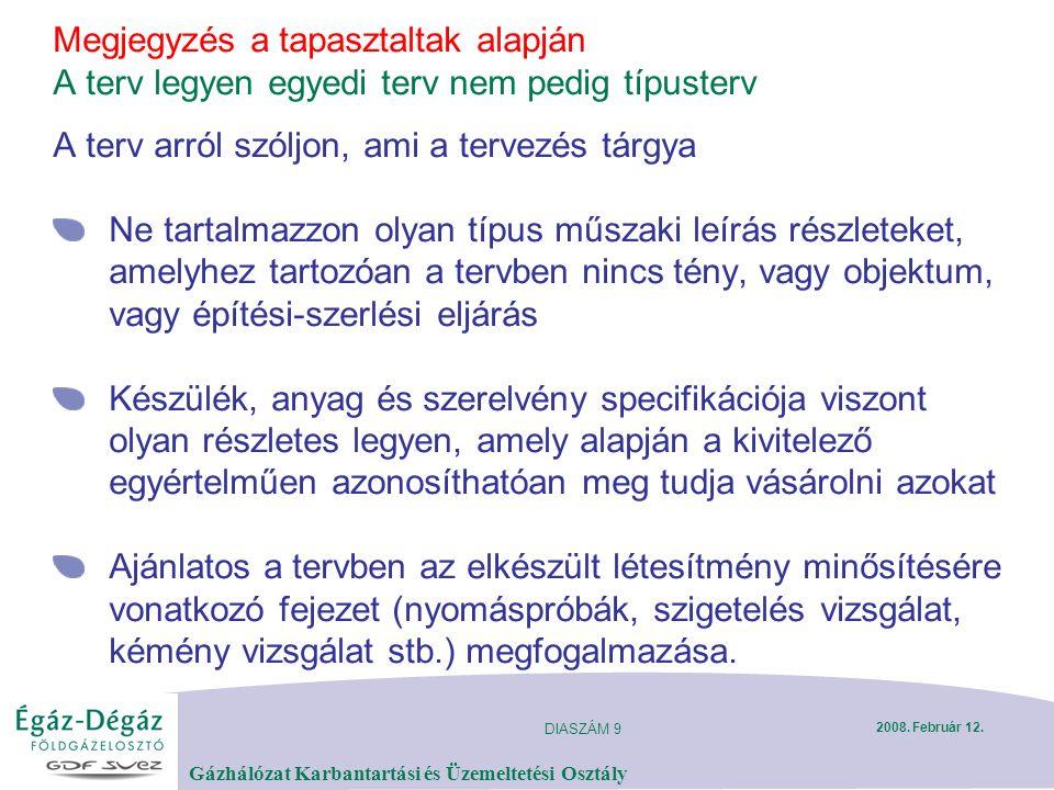 DIASZÁM 9 Gázhálózat Karbantartási és Üzemeltetési Osztály 2008. Február 12. Megjegyzés a tapasztaltak alapján A terv legyen egyedi terv nem pedig típ