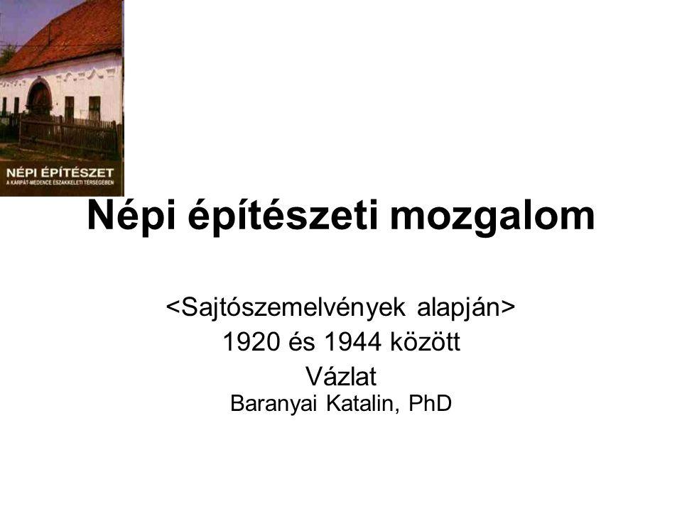 Népi építészeti mozgalom 1920 és 1944 között Vázlat Baranyai Katalin, PhD
