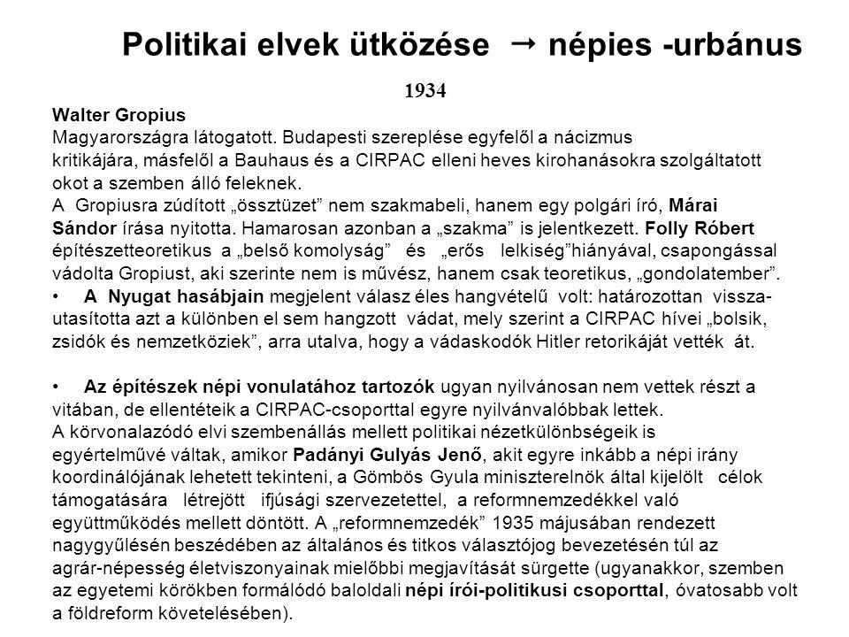 Politikai elvek ütközése  népies -urbánus 1934 Walter Gropius Magyarországra látogatott.