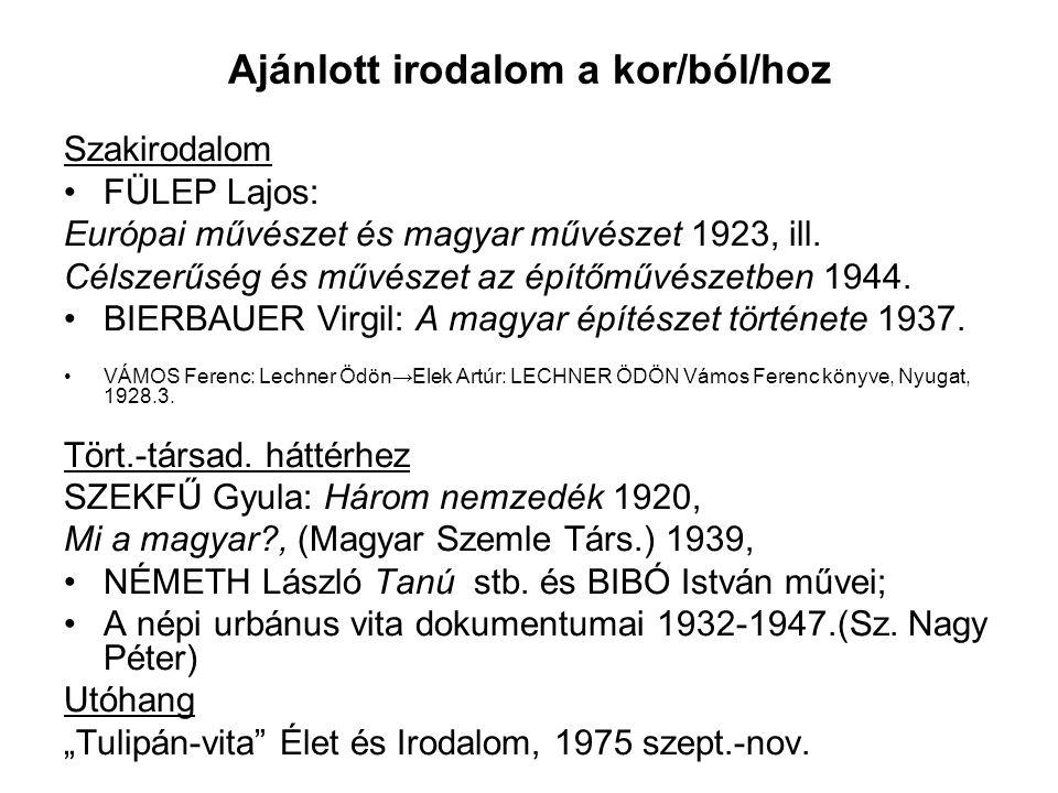 Ajánlott irodalom a kor/ból/hoz Szakirodalom FÜLEP Lajos: Európai művészet és magyar művészet 1923, ill.