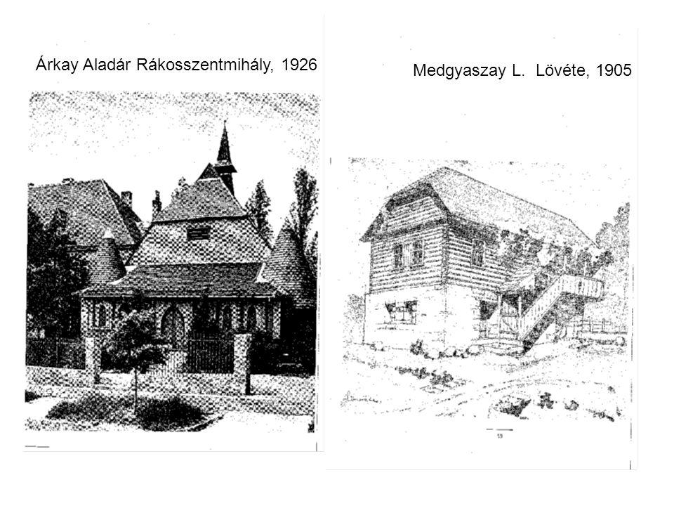 Medgyaszay L. Lövéte, 1905 Árkay Aladár Rákosszentmihály, 1926