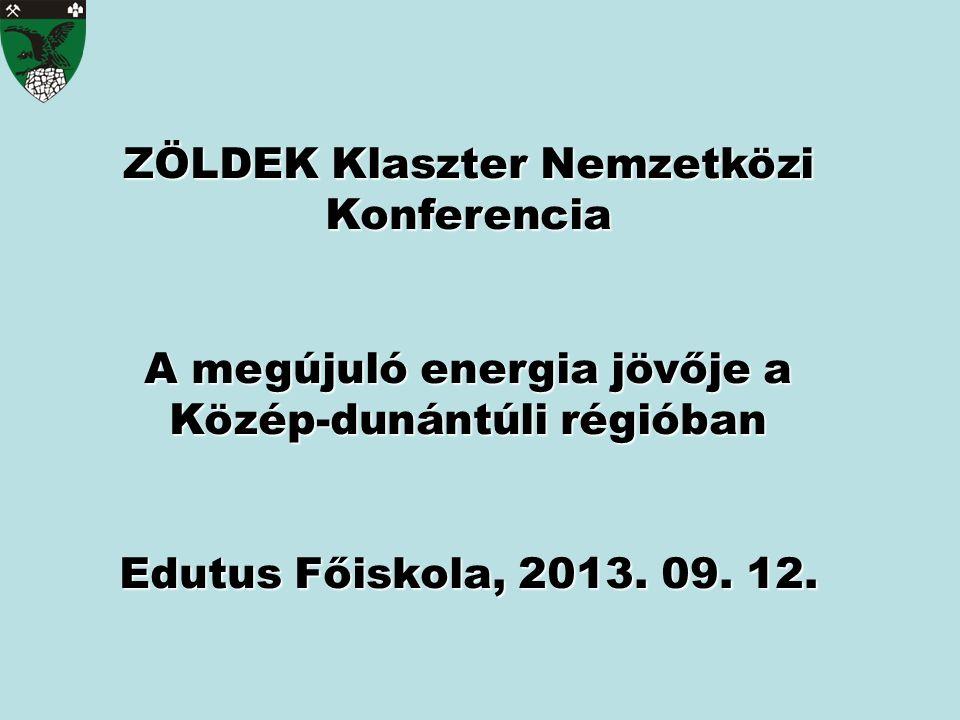 ZÖLDEK Klaszter Nemzetközi Konferencia A megújuló energia jövője a Közép-dunántúli régióban Edutus Főiskola, 2013. 09. 12.