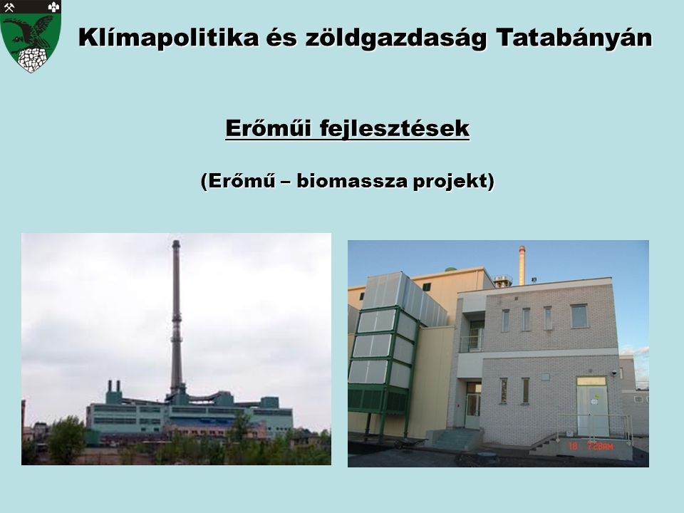 Klímapolitika és zöldgazdaság Tatabányán Erőműi fejlesztések (Erőmű – biomassza projekt)