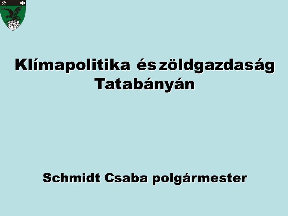 Klímapolitika észöldgazdaság Tatabányán Klímapolitika és zöldgazdaság Tatabányán Schmidt Csaba polgármester