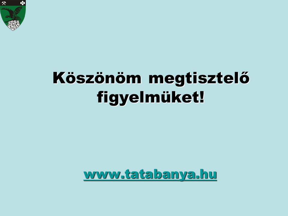 Köszönöm megtisztelő figyelmüket! www.tatabanya.hu