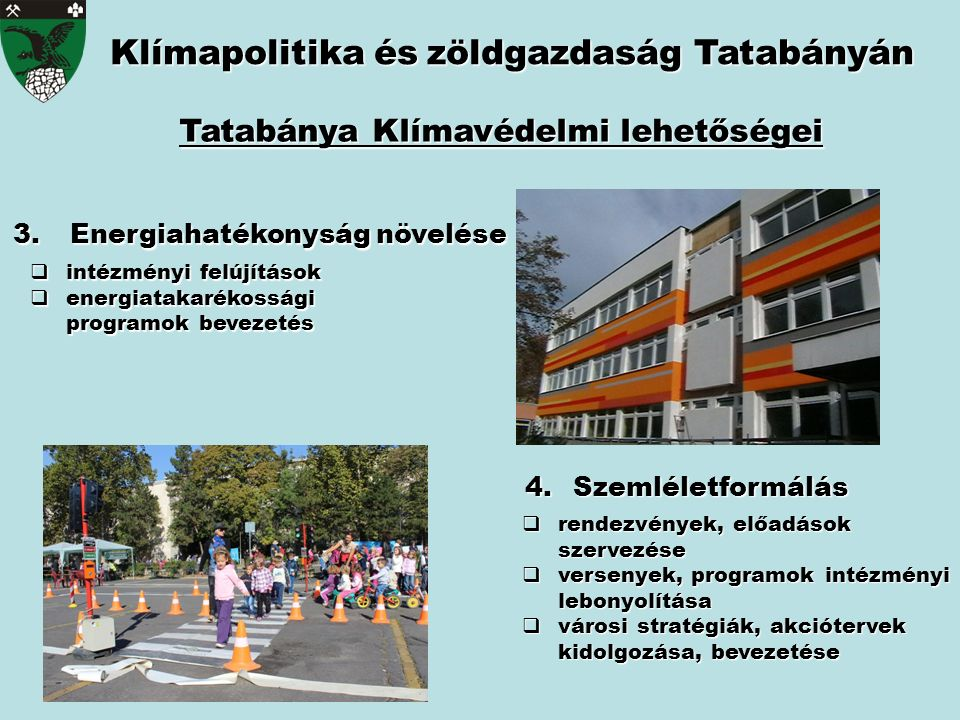 Klímapolitika észöldgazdaság Tatabányán Klímapolitika és zöldgazdaság Tatabányán Tatabánya Klímavédelmi lehetőségei 4.Szemléletformálás 3. Energiahaté